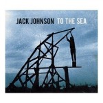 "Off ""To The Sea"": No Place Jack Johnson Hasn't Been Before"