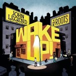 "John Legend & The Roots Ask You To ""Wake Up!"" To the Sound of True Soul"