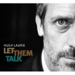 "Spin Cycle: Hugh Laurie's ""Let Them Talk"""