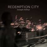 "Spin Cycle: Joseph Arthur's ""Redemption City"""