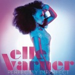 Spin Cycle: Elle Varner, <em>Perfectly Imperfect</em>