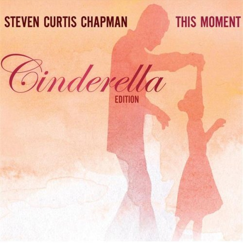 Steven-curtis-chapman-this-moment-cinderella-ed