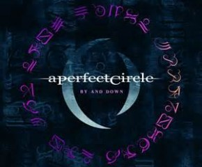 A Perfect Circle, By and Down: The Singles Bar Review